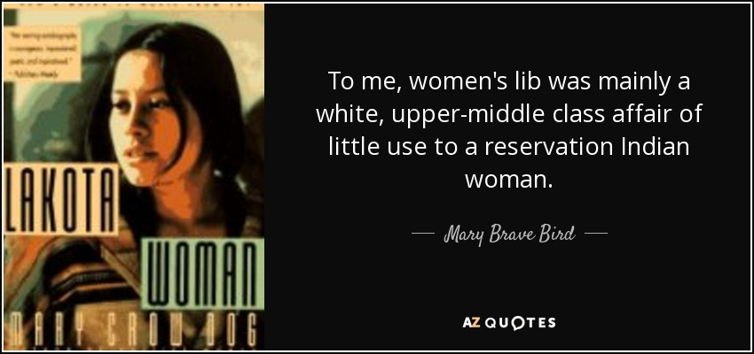 Mary Brave Bird quote: To me, women\'s lib was mainly a white ...