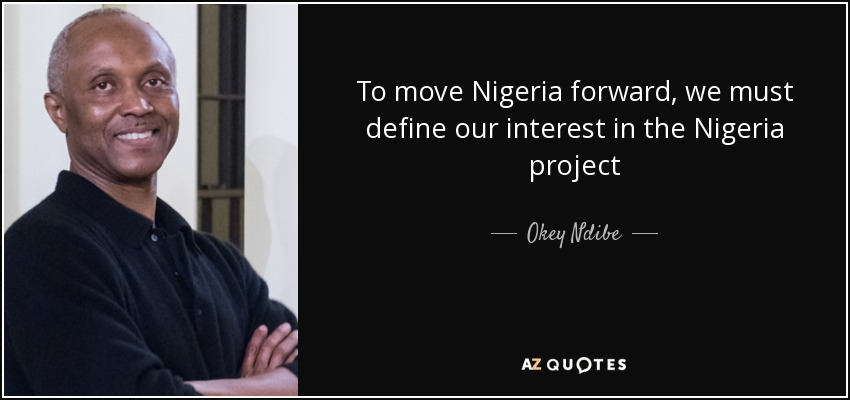 To move Nigeria forward, we must define our interest in the Nigeria project - Okey Ndibe