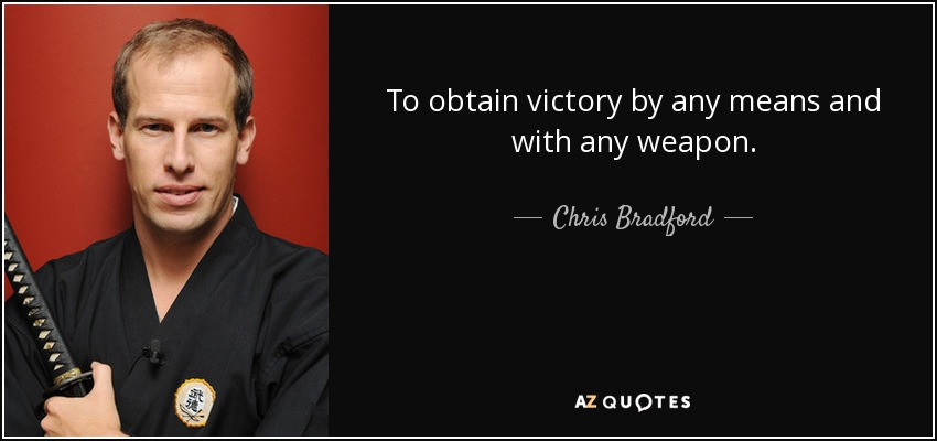To obtain victory by any means and with any weapon. - Chris Bradford