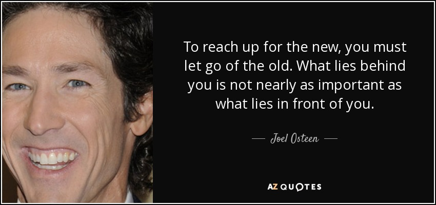 Joel Osteen Quote To Reach Up For The New You Must Let Go