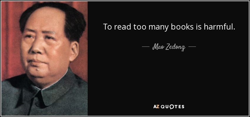 To read too many books is harmful. - Mao Zedong
