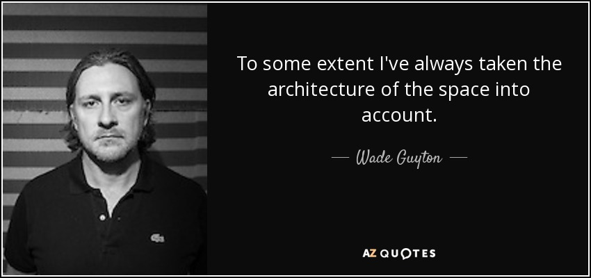 To some extent I've always taken the architecture of the space into account. - Wade Guyton