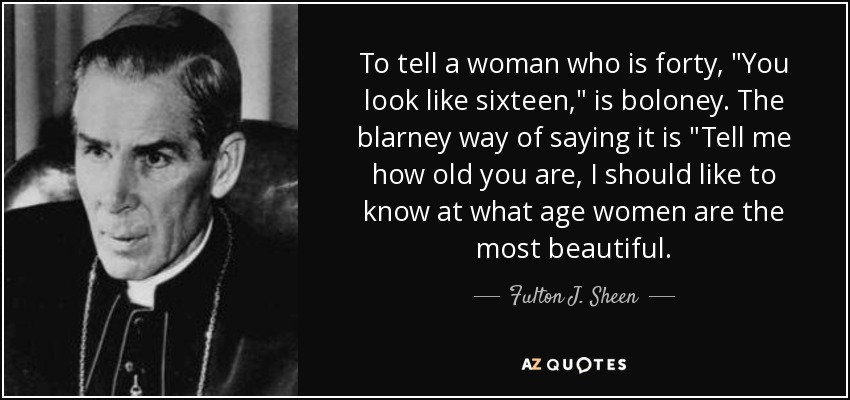 To tell a woman who is forty,