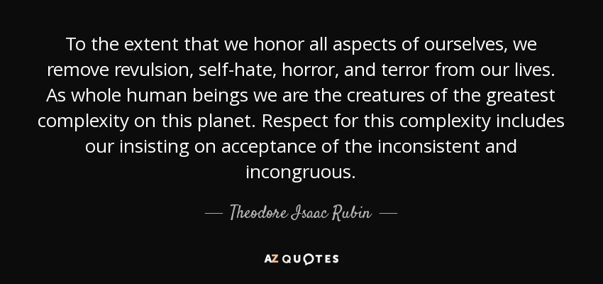 Theodore Isaac Rubin Quote To The Extent That We Honor All Aspects Inspiration Self Hate Quotes