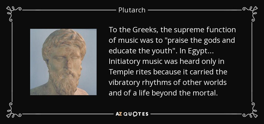 To the Greeks, the supreme function of music was to