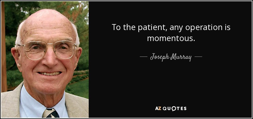 To the patient, any operation is momentous. - Joseph Murray