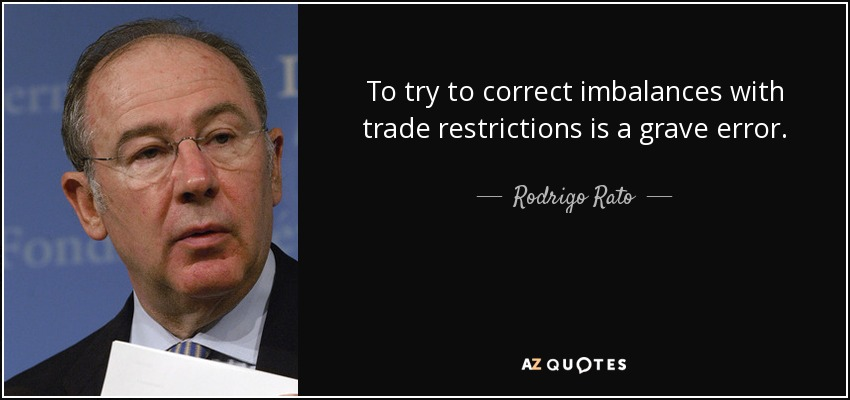 To try to correct imbalances with trade restrictions is a grave error. - Rodrigo Rato