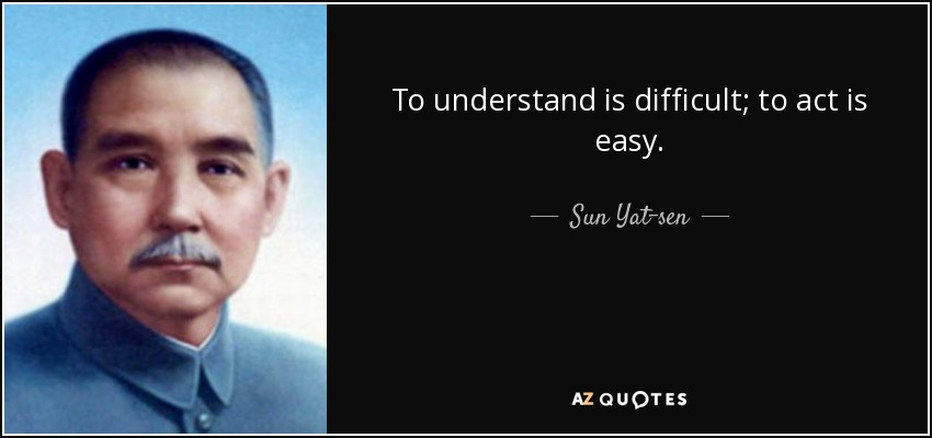 Sun Yat Sen Quote To Understand Is Difficult To Act Is Easy