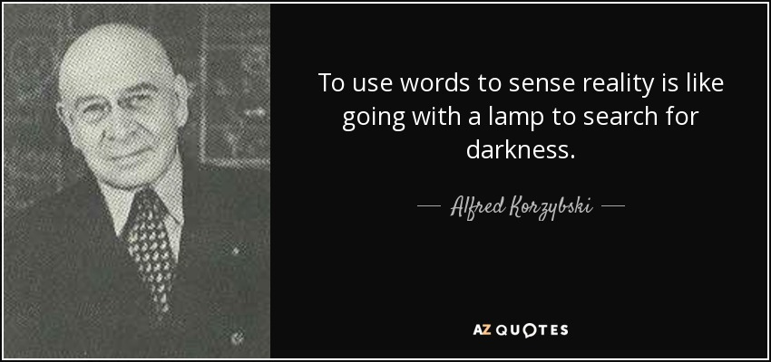 Alfred Korzybski quote: To use words to sense reality is ...