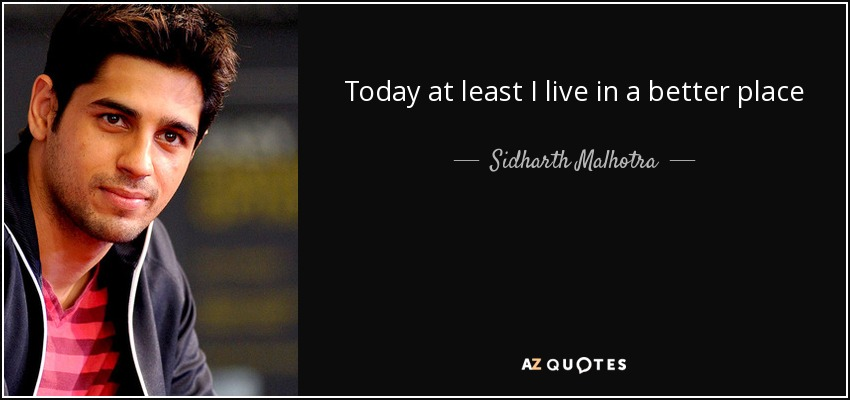 Today at least I live in a better place - Sidharth Malhotra