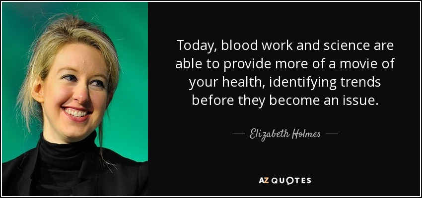 Elizabeth Holmes quote: Today, blood work and science are