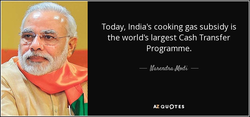 Today, India's cooking gas subsidy is the world's largest Cash Transfer Programme. - Narendra Modi