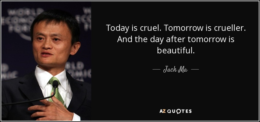 Today is cruel. Tomorrow is crueller. And the day after tomorrow is beautiful. - Jack Ma