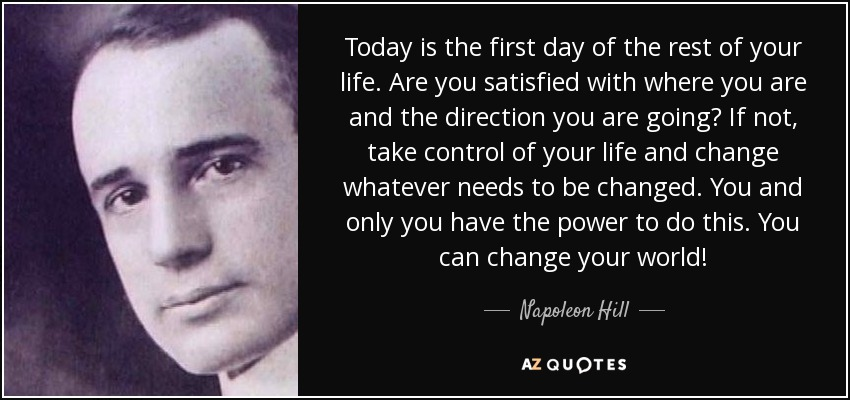 Napoleon Hill Quote Today Is The First Day Of The Rest Of Your