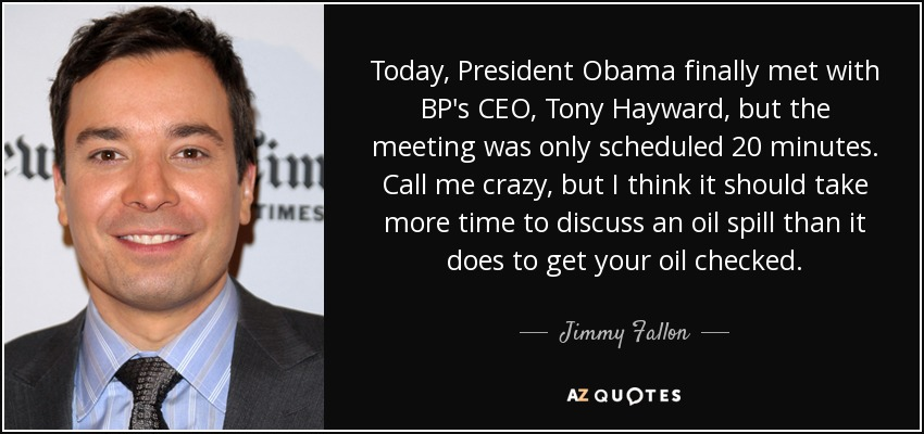 Quote Bp Captivating Jimmy Fallon Quote Today President Obama Finally Met With Bp's
