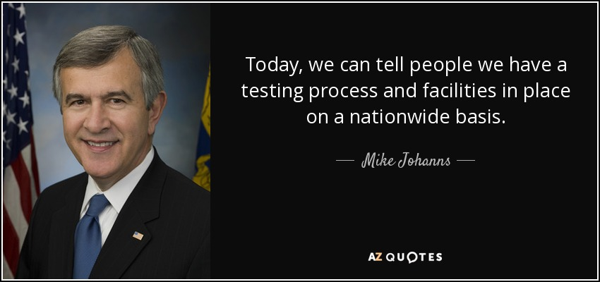 Today, we can tell people we have a testing process and facilities in place on a nationwide basis. - Mike Johanns