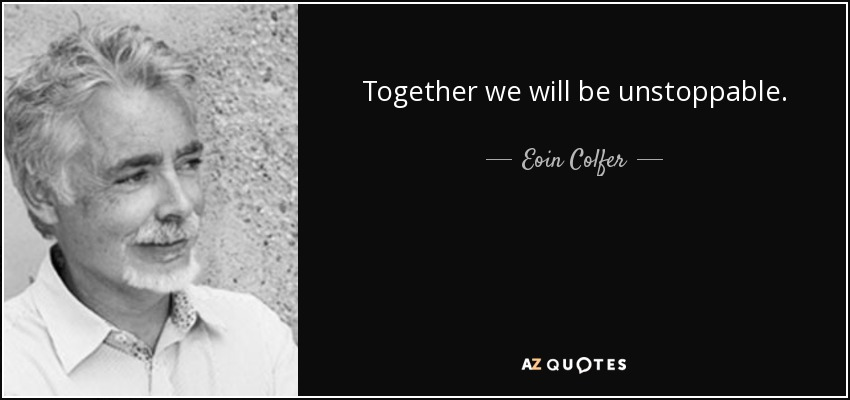 Together we will be unstoppable. - Eoin Colfer