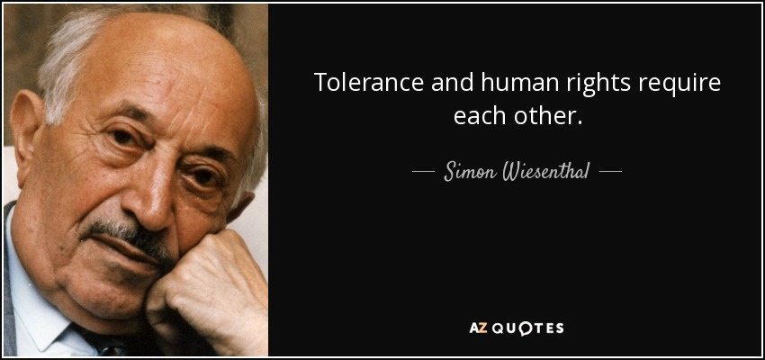 Tolerance and human rights require each other. - Simon Wiesenthal
