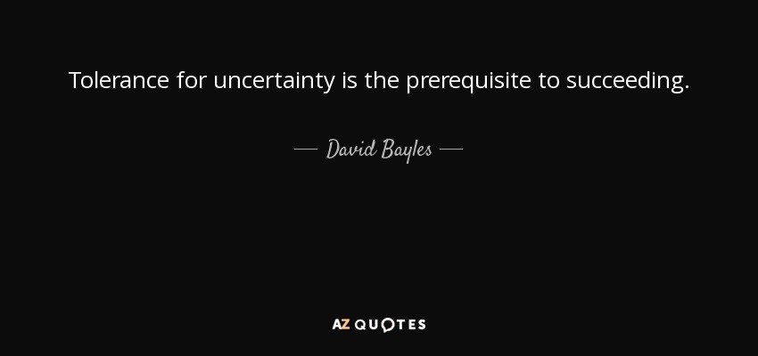 Succeeding Quotes Mesmerizing David Bayles Quote Tolerance For Uncertainty Is The Prerequisite