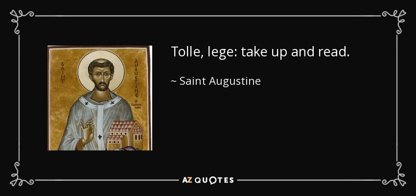 Tolle, lege: take up and read. - Saint Augustine
