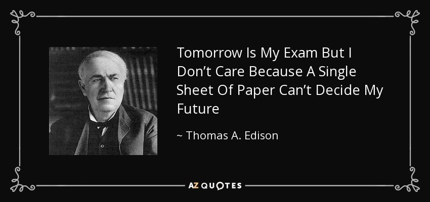 Thomas A Edison Quote Tomorrow Is My Exam But I Don't Care Because Best Thomas Edison Quotes