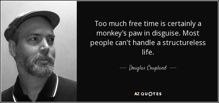 Douglas Coupland Quote: Too Much Free Time Is Certainly A