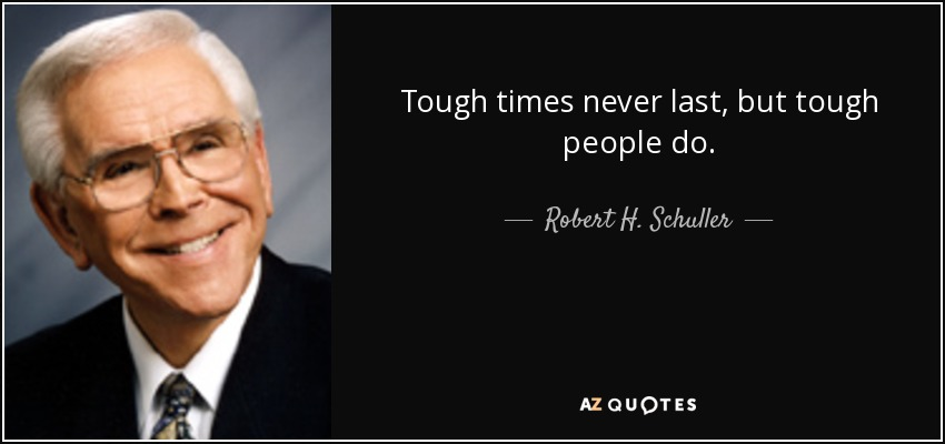 Tough Times Never Last Quotes