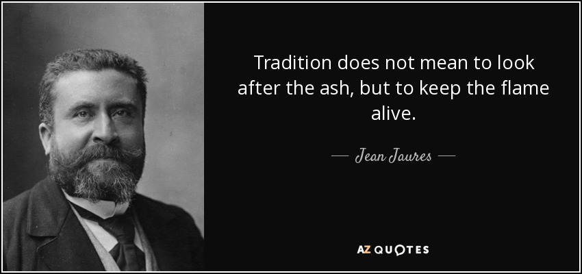 Jean Jaures Quote Tradition Does Not Mean To Look After