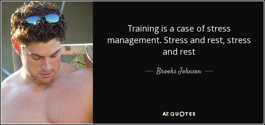 Training is a case of stress management. Stress and rest, stress and rest - Brooks Johnson