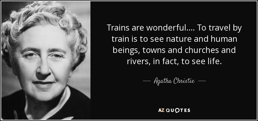 Agatha Christie Quote Trains Are Wonderful To Travel By Train