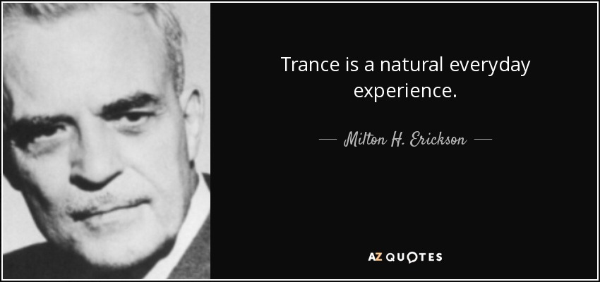 Trance is a natural everyday experience. - Milton H. Erickson