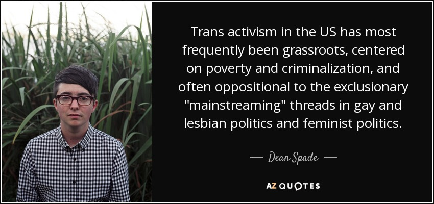Activism Quotes Mesmerizing Dean Spade Quote Trans Activism In The US Has Most Frequently Been