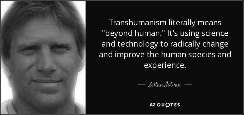 Transhumanism literally means