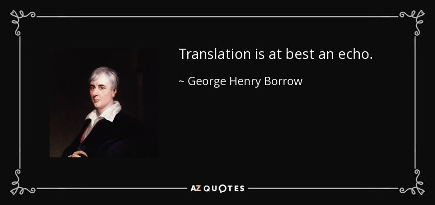 Translation is at best an echo. - George Henry Borrow