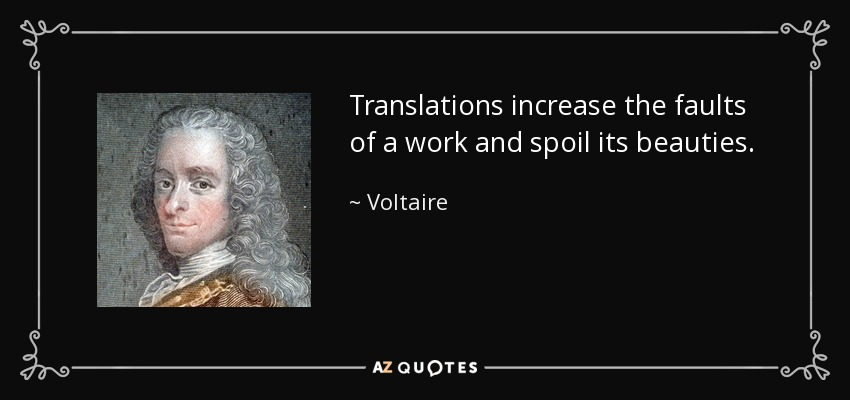 Translations increase the faults of a work and spoil its beauties. - Voltaire