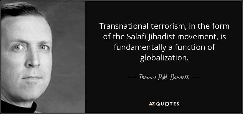 http://www.azquotes.com/picture-quotes/quote-transnational-terrorism-in-the-form-of-the-salafi-jihadist-movement-is-fundamentally-thomas-p-m-barnett-126-93-27.jpg