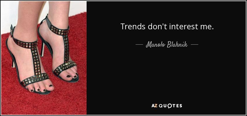 Trends don't interest me. - Manolo Blahnik