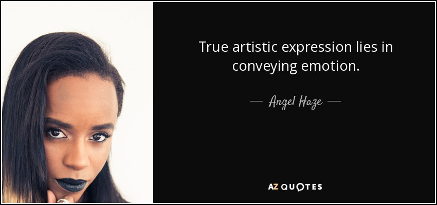 True artistic expression lies in conveying emotion. - Angel Haze