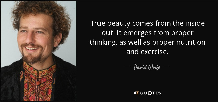 David Wolfe Quote True Beauty Comes From The Inside Out It Emerges