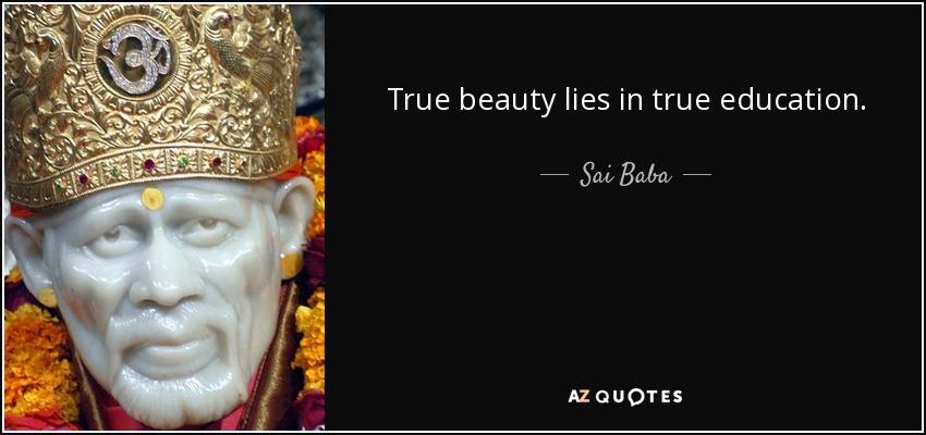True beauty lies in true education. - Sai Baba