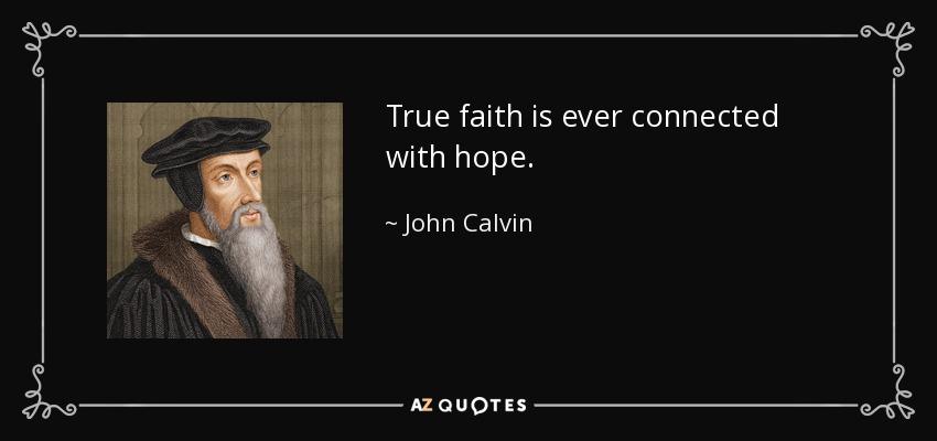 True faith is ever connected with hope. - John Calvin