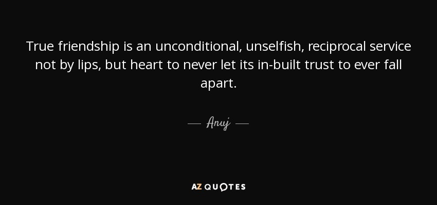 Anuj Quote: True Friendship Is An Unconditional, Unselfish