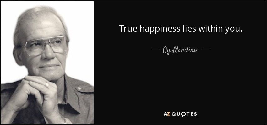 True happiness lies within you. - Og Mandino