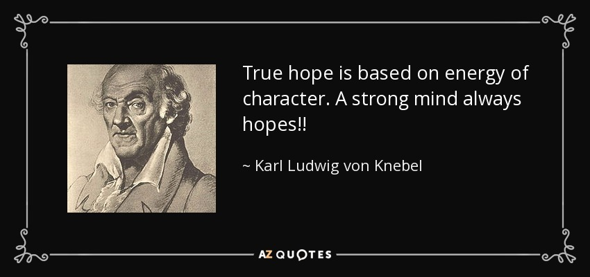 True hope is based on energy of character. A strong mind always hopes!! - Karl Ludwig von Knebel