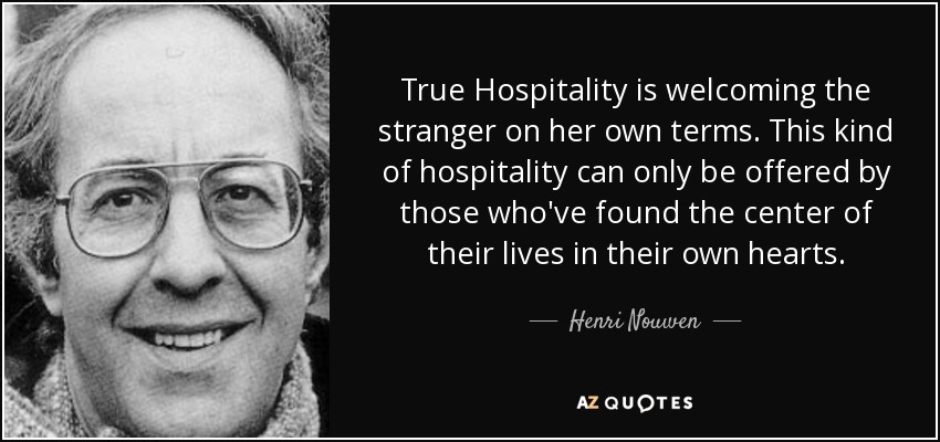 Henri Nouwen Quote True Hospitality Is Welcoming The Stranger On Magnificent The Stranger Quotes
