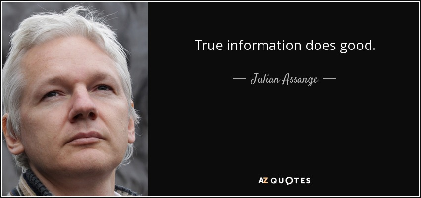 True information does good. - Julian Assange