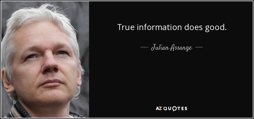 True information does good. - Julian Assange