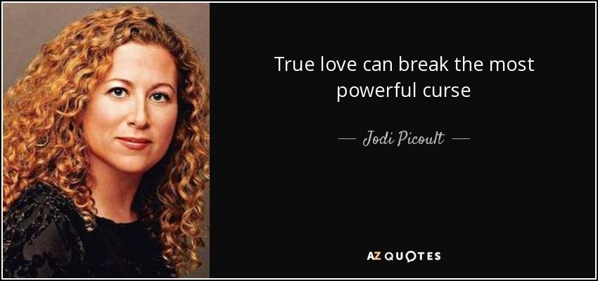 Jodi Picoult quote: True love can break the most powerful curse