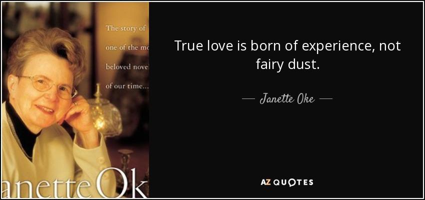 True love is born of experience, not fairy dust. - Janette Oke