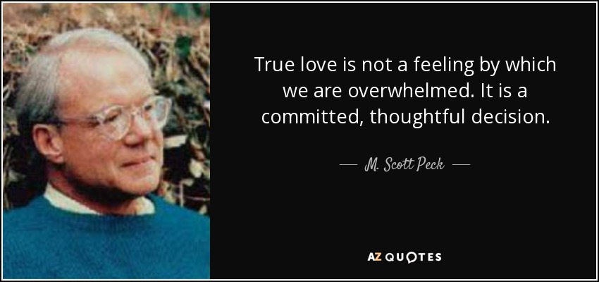M Scott Peck Quote True Love Is Not A Feeling By Which We Are